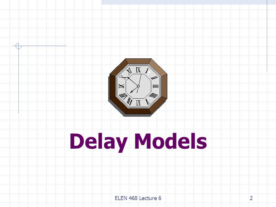 ELEN 468 Lecture 62 Delay Models