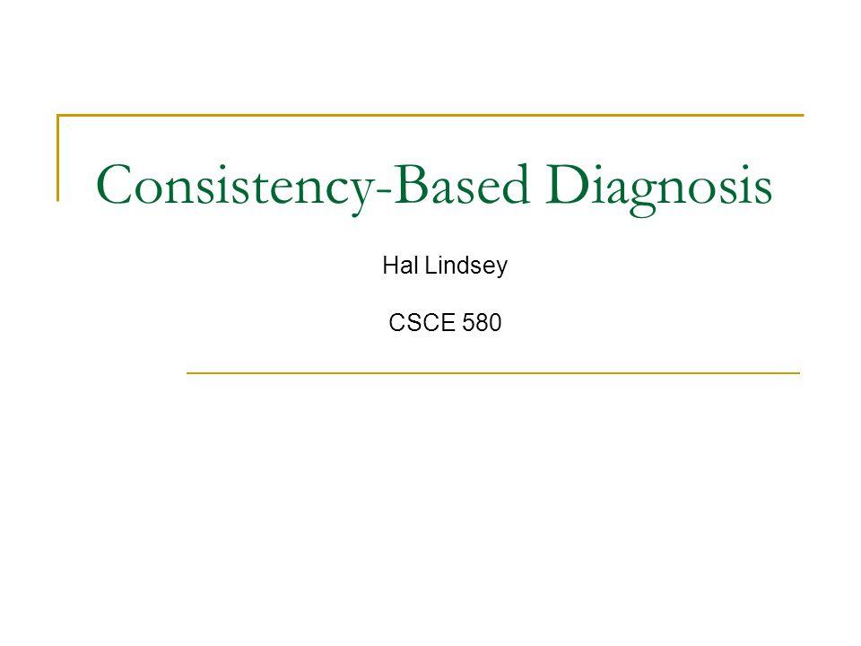 Consistency-Based Diagnosis Hal Lindsey CSCE 580