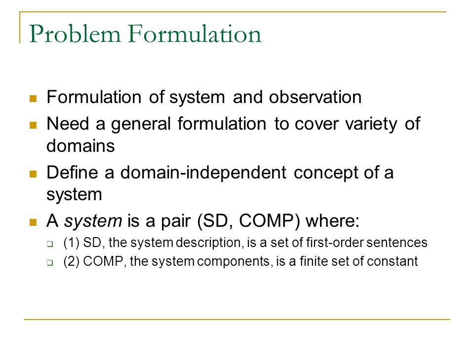 Problem Formulation Formulation of system and observation Need a general formulation to cover variety of domains Define a domain-independent concept o