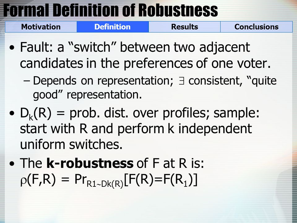 Formal Definition of Robustness Fault: a switch between two adjacent candidates in the preferences of one voter.