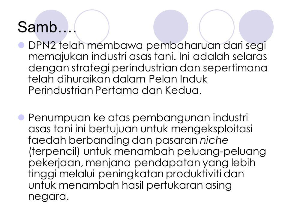 Samb…. DPN2 telah membawa pembaharuan dari segi memajukan industri asas tani.