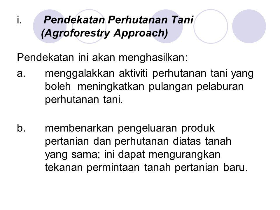 i. Pendekatan Perhutanan Tani (Agroforestry Approach) Pendekatan ini akan menghasilkan: a.