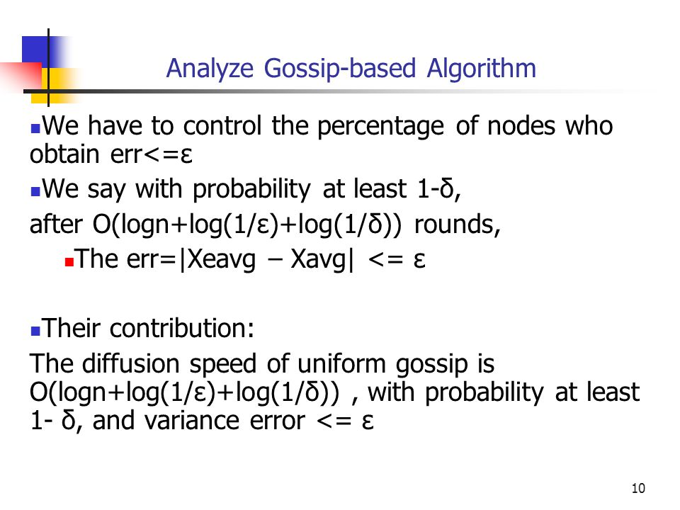 10 Analyze Gossip-based Algorithm We have to control the percentage of nodes who obtain err<=ε We say with probability at least 1-δ, after O(logn+log(