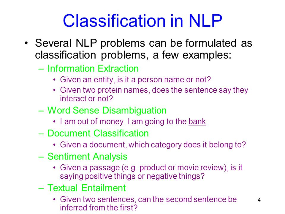 Classification in NLP Several NLP problems can be formulated as classification problems, a few examples: –Information Extraction Given an entity, is i