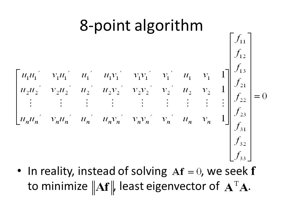 8-point algorithm In reality, instead of solving, we seek f to minimize, least eigenvector of.