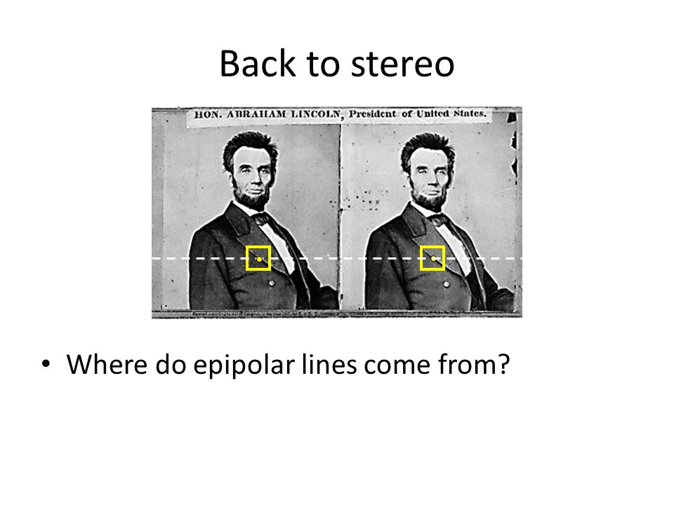 Back to stereo Where do epipolar lines come from?