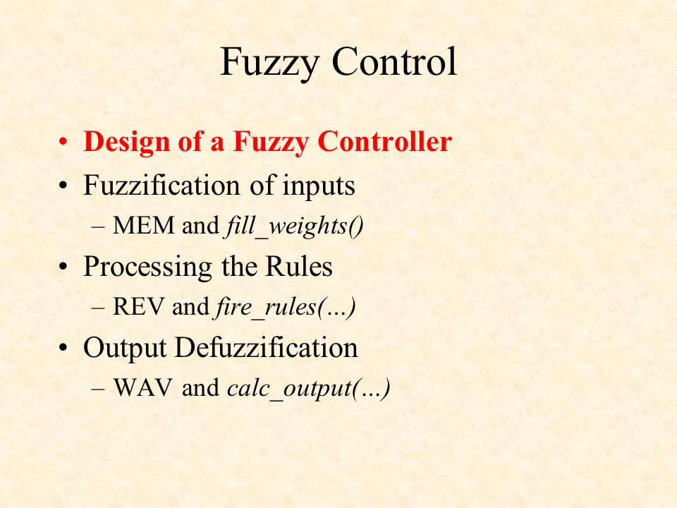 // The fuzzy controller while(1) { // x1 = get_position(); // (user defined) x1 = 100; // test case -- remove fill_weights(ptr_weight_pos,ptr_memb_pos,num_memb_pos,x1); // x2 = get_speed(); // (user defined) x2 = 150; // test case -- remove fill_weights(ptr_weight_speed,ptr_memb_speed,num_memb_speed,x2); fire_rules(ptr_inout_array,ptr_rules,ptr_out,num_memb_motor);