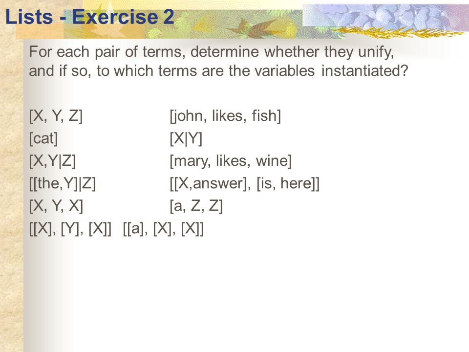 Lists - Exercise 2 For each pair of terms, determine whether they unify, and if so, to which terms are the variables instantiated.