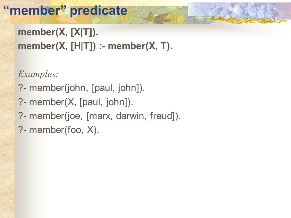 member predicate member(X, [X|T]). member(X, [H|T]) :- member(X, T).