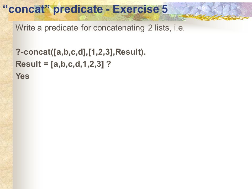 concat predicate - Exercise 5 Write a predicate for concatenating 2 lists, i.e.