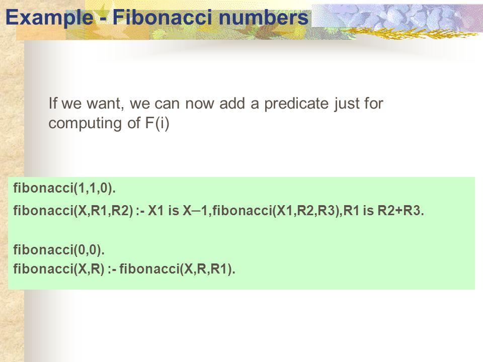 Example - Fibonacci numbers What, if we want something like this: 0, if i = 0 S(i) = 1,if i = 1 i*S(0)+ (i–1)*S(1)+...+2S(i–1), if i > 1