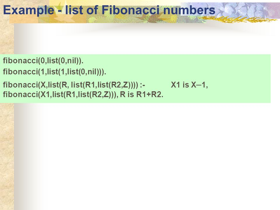 Example - list of Fibonacci numbers fibonacci(0,list(0,nil)).