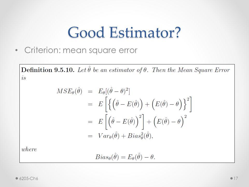 Good Estimator? Criterion: mean square error 6205-Ch6 17