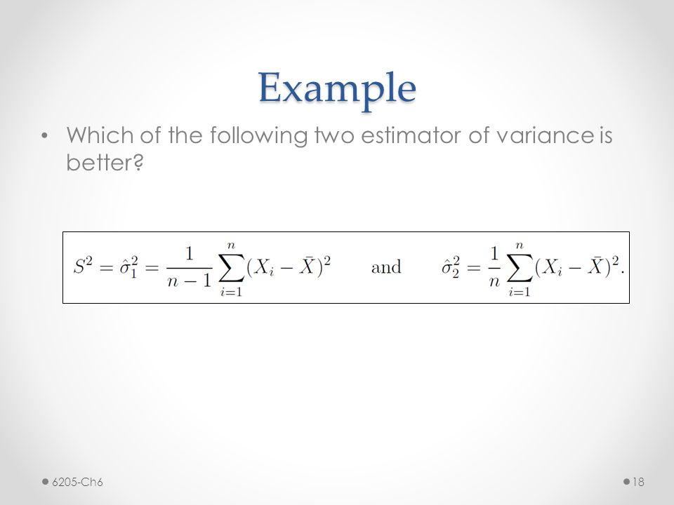 Example Which of the following two estimator of variance is better? 6205-Ch6 18
