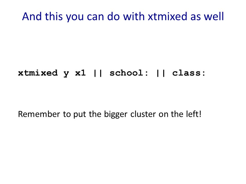 And this you can do with xtmixed as well xtmixed y x1 || school: || class: Remember to put the bigger cluster on the left!