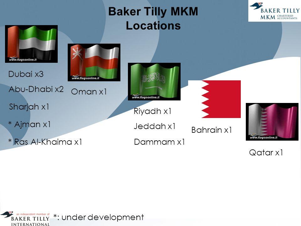 Baker Tilly MKM Locations Dubai x3 Abu-Dhabi x2 Sharjah x1 Oman x1 * Ajman x1 * Ras Al-Khaima x1 *: under development Riyadh x1 Bahrain x1 Qatar x1 Jeddah x1 Dammam x1