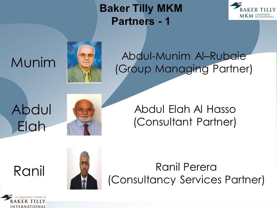 Baker Tilly MKM Partners - 1 Abdul-Munim Al–Rubaie (Group Managing Partner) Abdul Elah Al Hasso (Consultant Partner) Ranil Perera (Consultancy Services Partner) Munim Abdul Elah Ranil