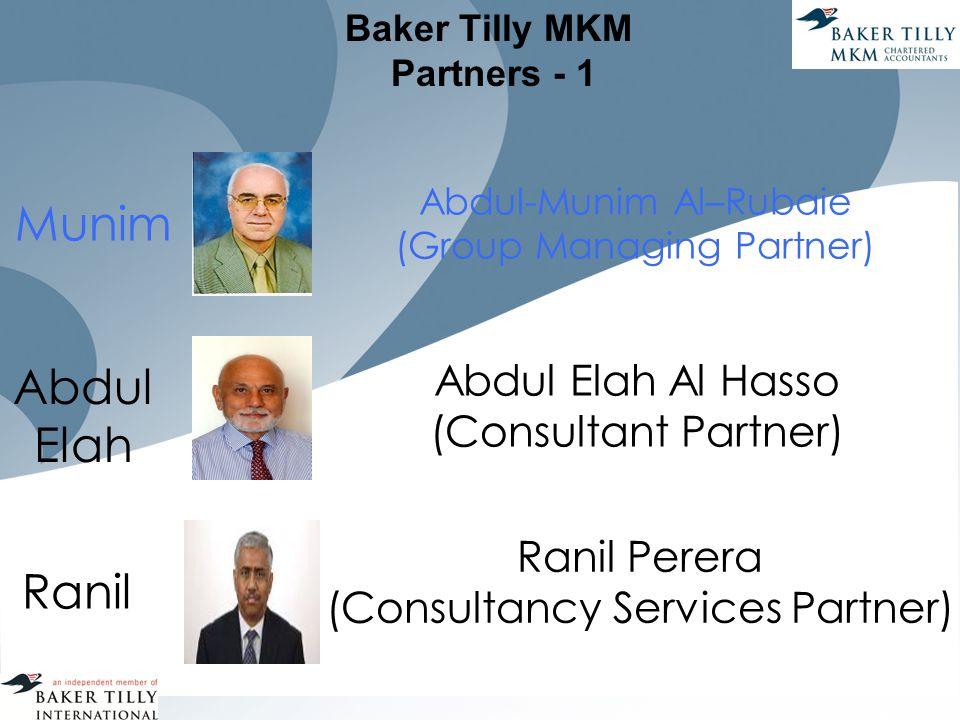 Baker Tilly MKM Partners - 1 Abdul Elah Al Hasso (Consultant Partner) Abdul Elah Ranil Abdul-Munim Al–Rubaie (Group Managing Partner) Munim Ranil Perera (Consultancy Services Partner)