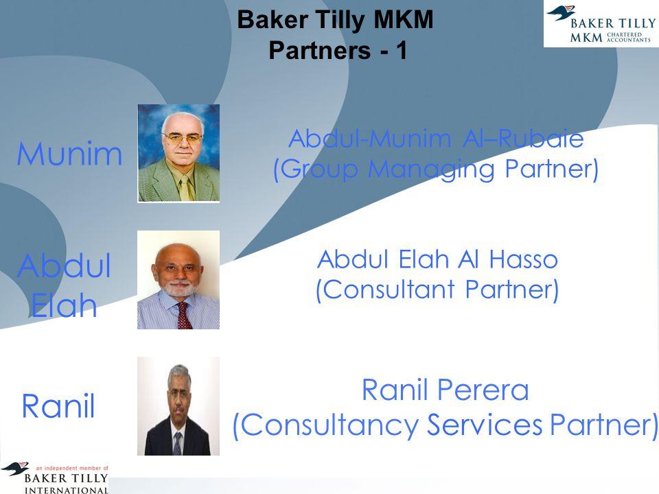 Baker Tilly MKM Partners - 1 Abdul Elah Al Hasso (Consultant Partner) Ranil Perera (Consultancy Services Partner) Abdul Elah Ranil Abdul-Munim Al–Rubaie (Group Managing Partner) Munim