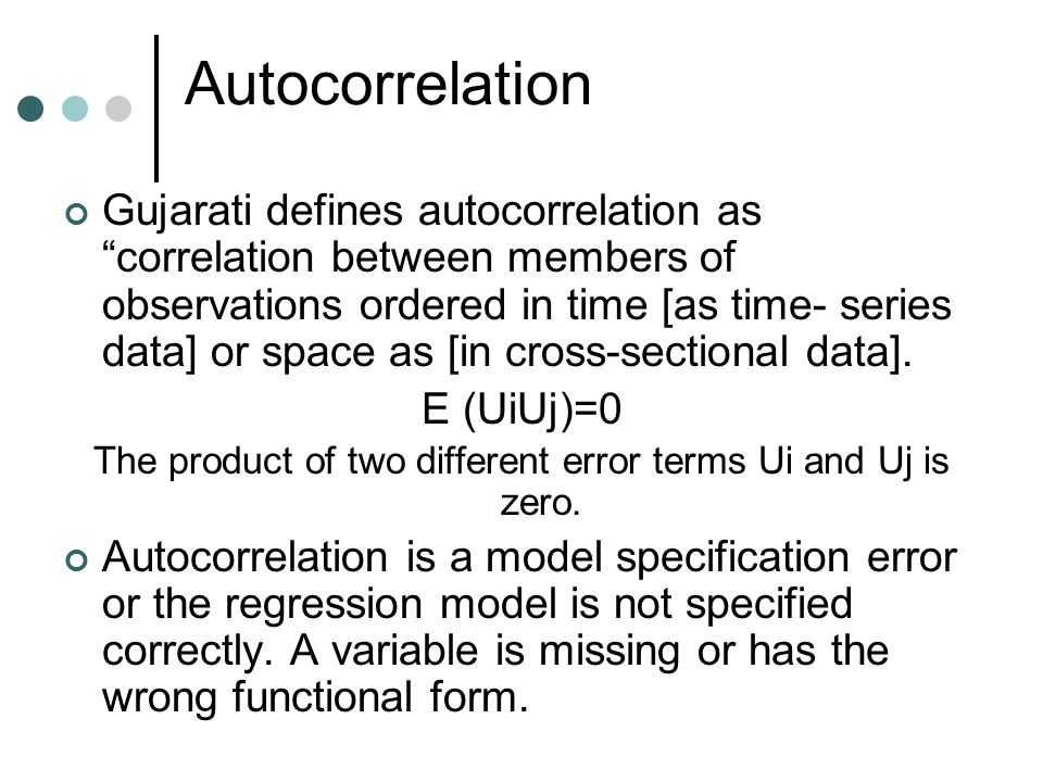 Autocorrelation Gujarati defines autocorrelation as correlation between members of observations ordered in time [as time- series data] or space as [in cross-sectional data].