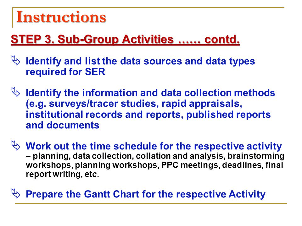 Instructions STEP 3. Sub-Group Activities …… contd.  Identify and list the data sources and data types required for SER  Identify the information an