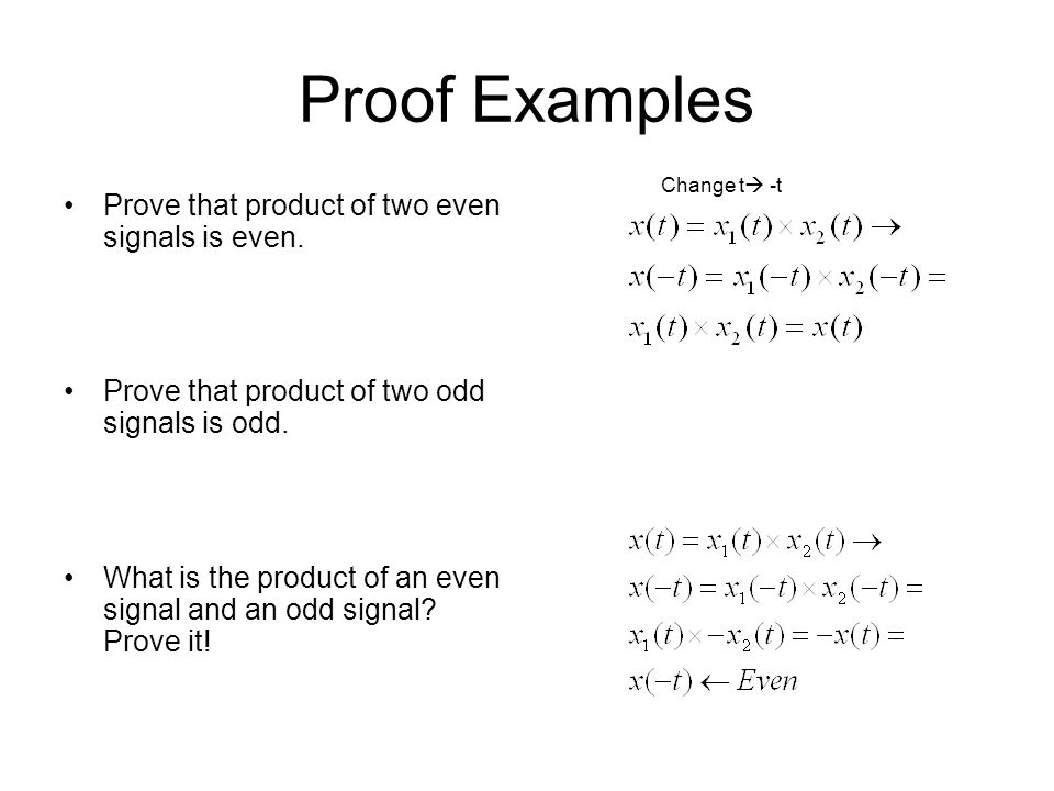 Proof Examples Prove that product of two even signals is even. Prove that product of two odd signals is odd. What is the product of an even signal and