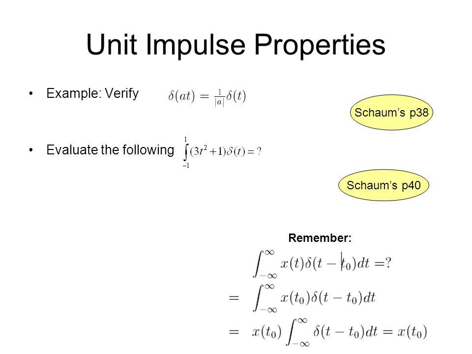 Unit Impulse Properties Example: Verify Evaluate the following Schaum's p38 Schaum's p40 Remember: