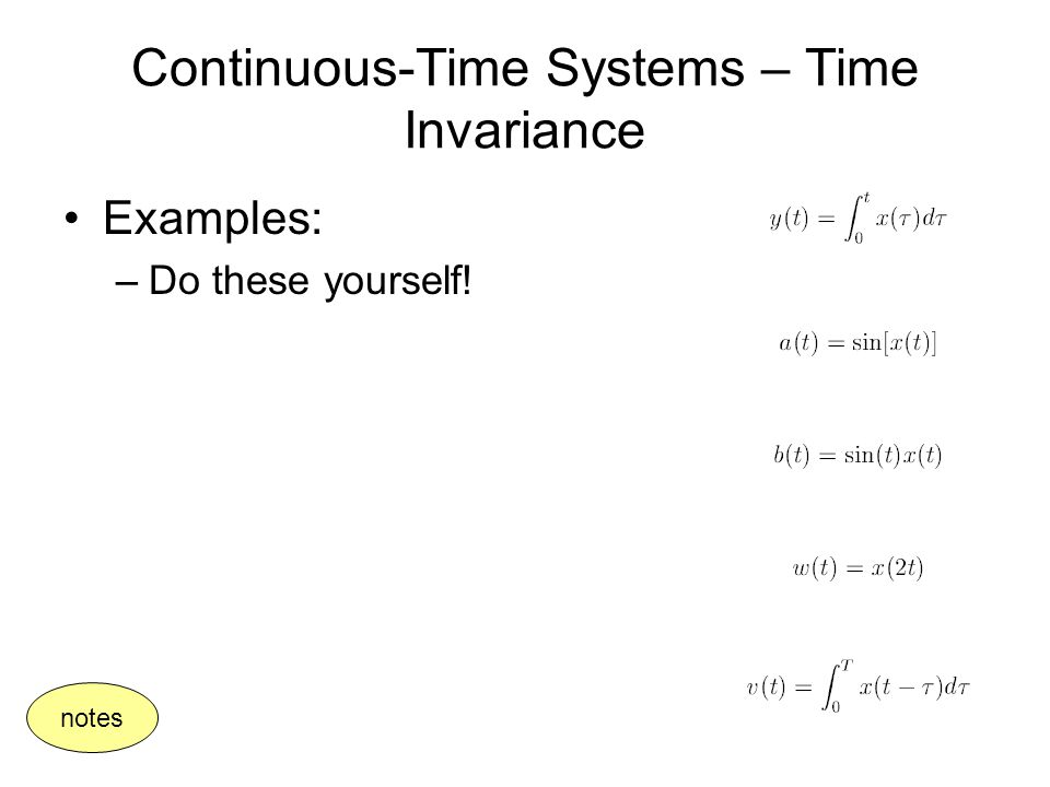 Continuous-Time Systems – Time Invariance Examples: –Do these yourself! notes