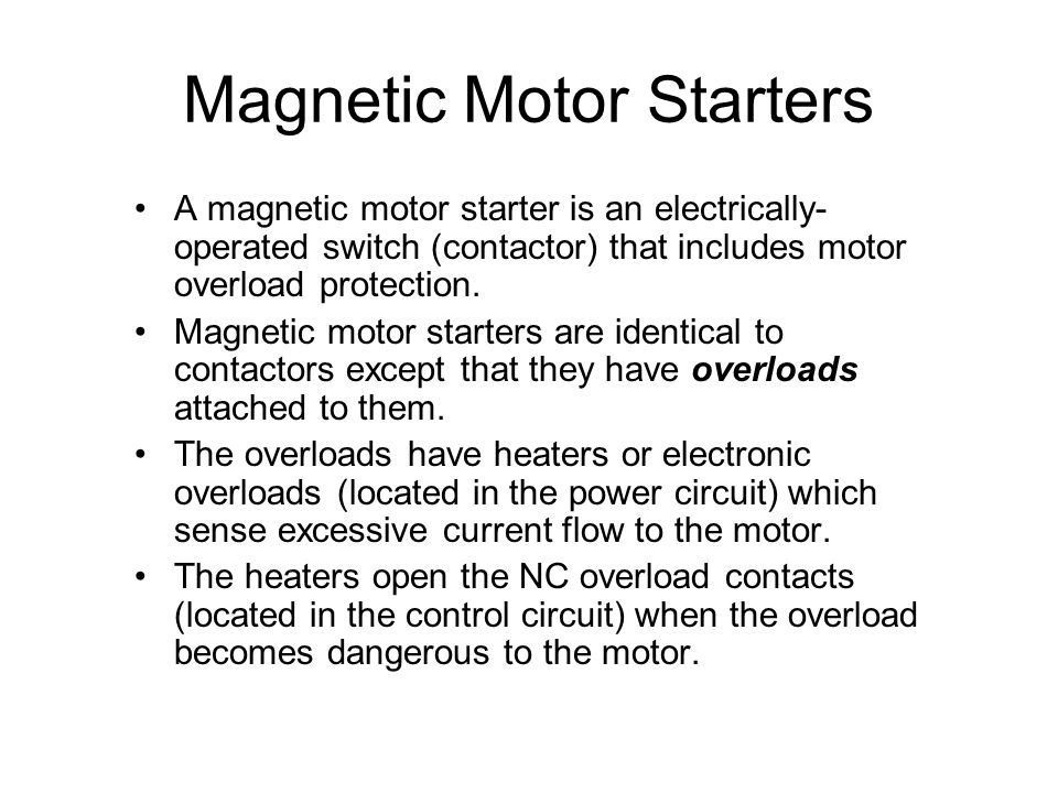 Magnetic Motor Starters A magnetic motor starter is an electrically- operated switch (contactor) that includes motor overload protection.