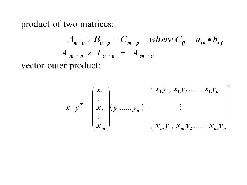 product of two matrices: vector outer product: