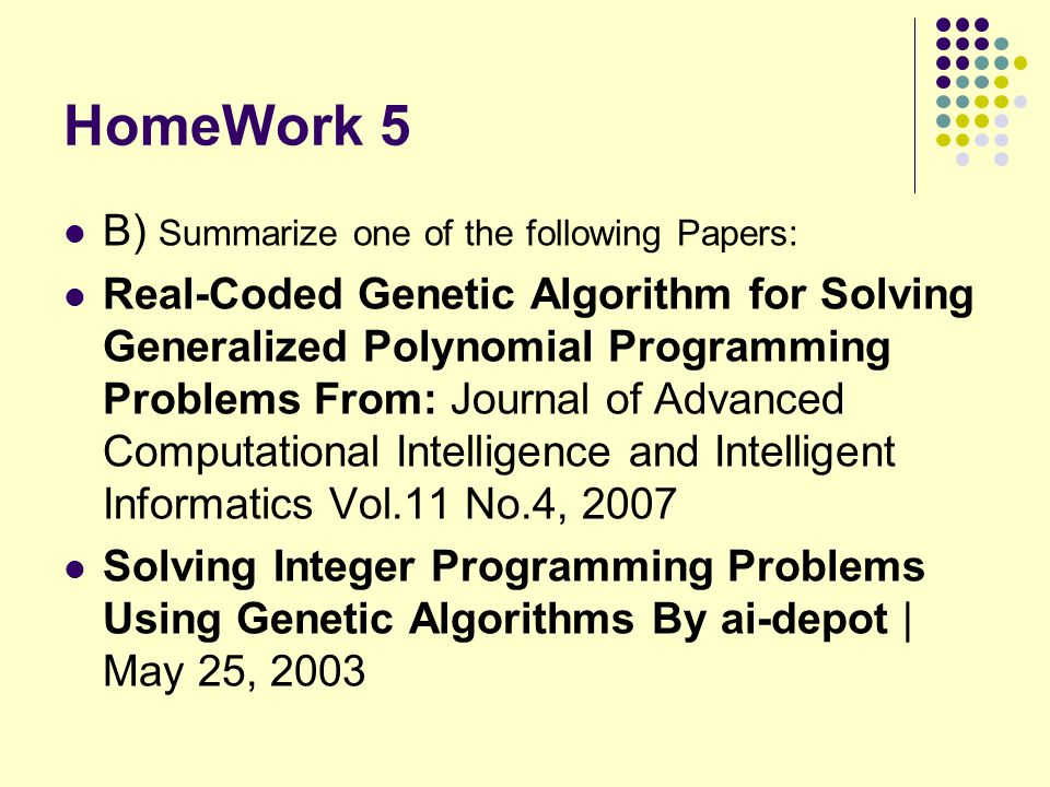 HomeWork 5 B) Summarize one of the following Papers: Real-Coded Genetic Algorithm for Solving Generalized Polynomial Programming Problems From: Journa