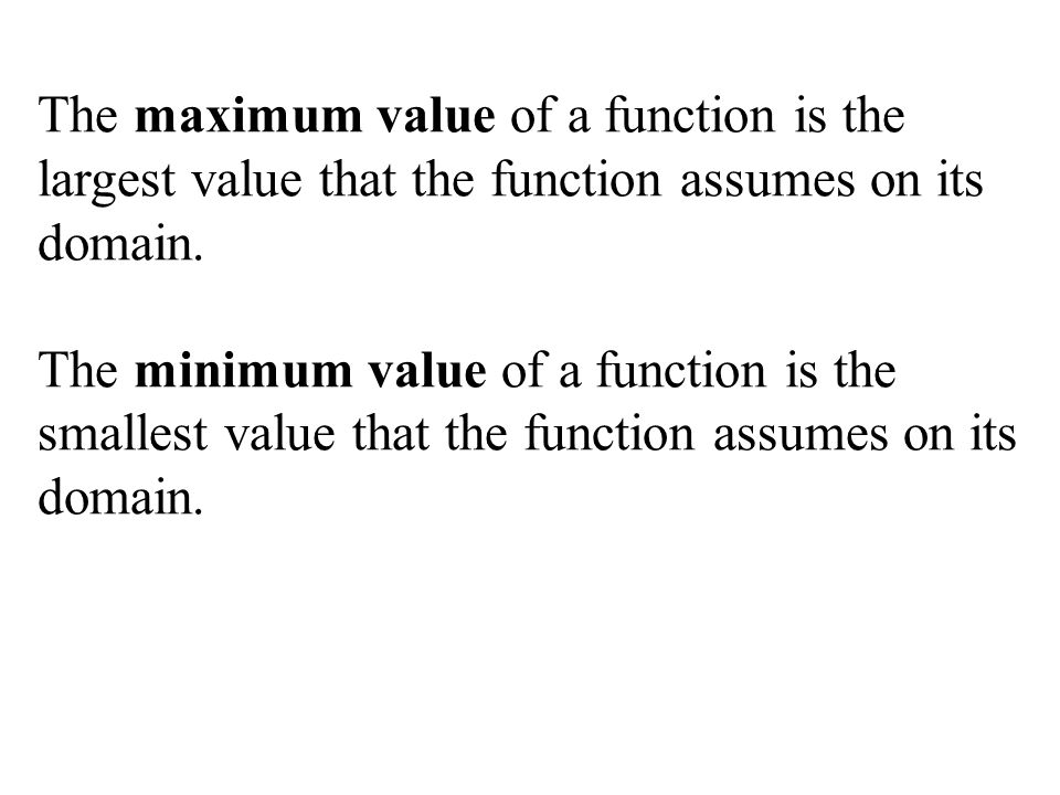 The maximum value of a function is the largest value that the function assumes on its domain.