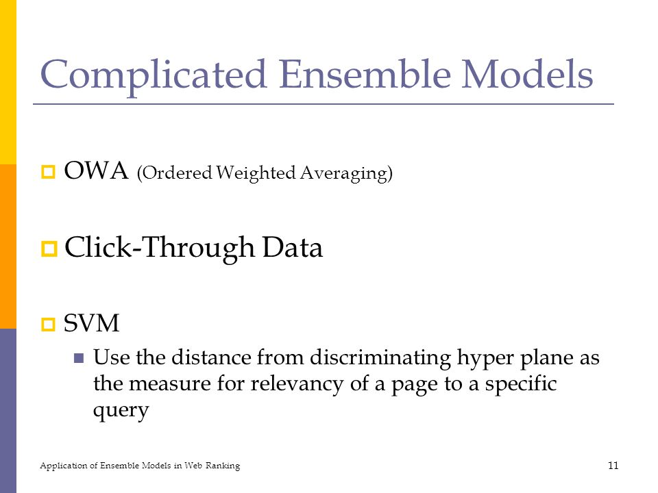 Complicated Ensemble Models  OWA (Ordered Weighted Averaging)  Click-Through Data  SVM Use the distance from discriminating hyper plane as the meas