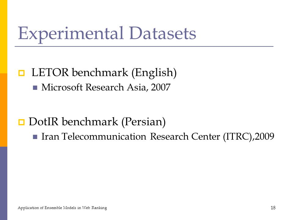 Experimental Datasets  LETOR benchmark (English) Microsoft Research Asia, 2007  DotIR benchmark (Persian) Iran Telecommunication Research Center (IT