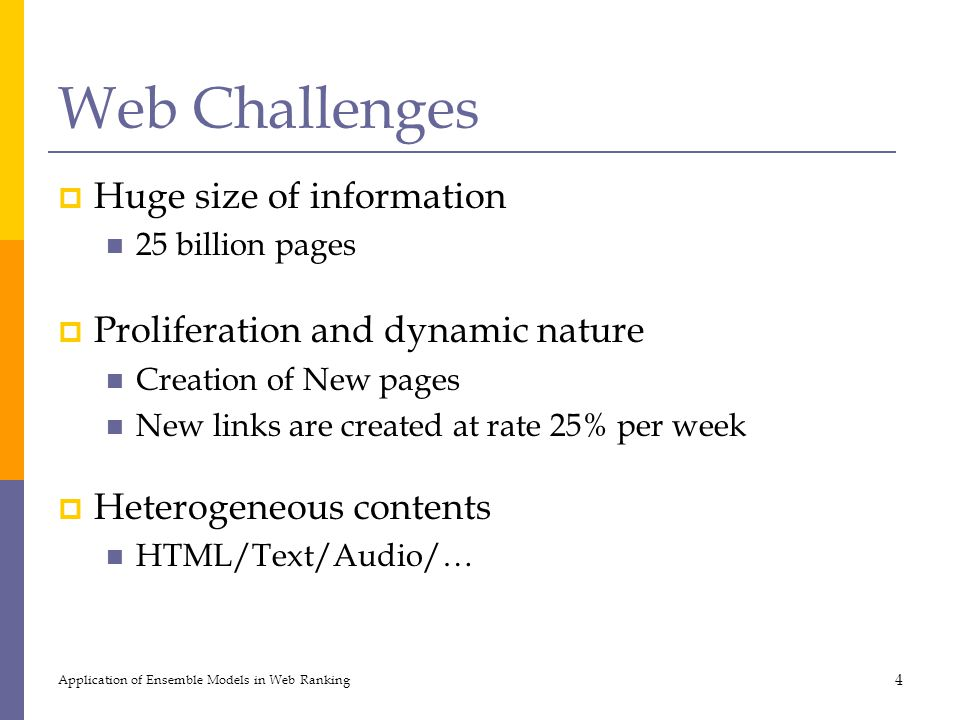 Web Challenges  Huge size of information 25 billion pages  Proliferation and dynamic nature Creation of New pages New links are created at rate 25%