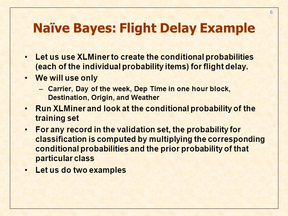 7 Examples Example 1: Record Details (row 633 in …NNBforlecture.xlsx) Multiply all the relevant conditional probabilities for ontime and get p1 Multiply all the relevant conditional probabilities for delayed and get p2 Weigh each one of them with the corresponding prior class probabilities and add the two numbers (w1*p1 + w2*p2) Probability for class i = wipi/(w1*p1 + w2*p2) Classify based on if the above prob > cut-off Example 2: Record Details (row 610 in …NNBforlecture.xlsx)