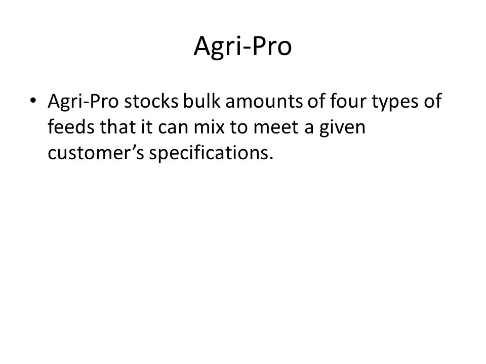 Agri-Pro Agri-Pro stocks bulk amounts of four types of feeds that it can mix to meet a given customer's specifications.