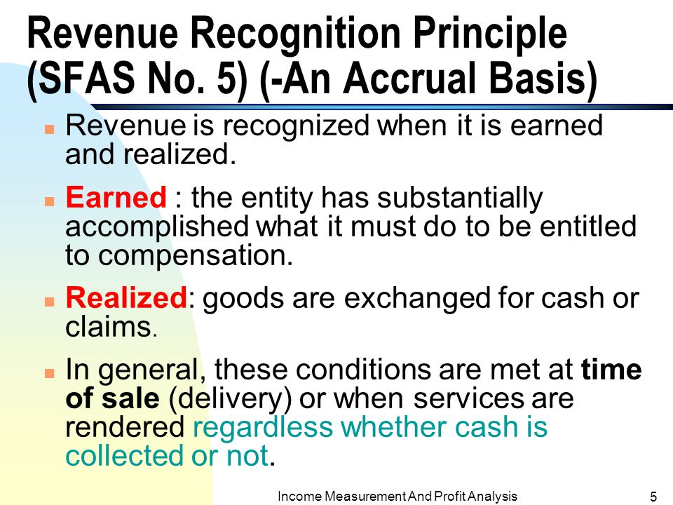 Accrual Accounting and the Financial Statements 4 The Time-Period Concept (Periodicity) n Income and financial position of a business are reported periodically, not until the end of life of a business.