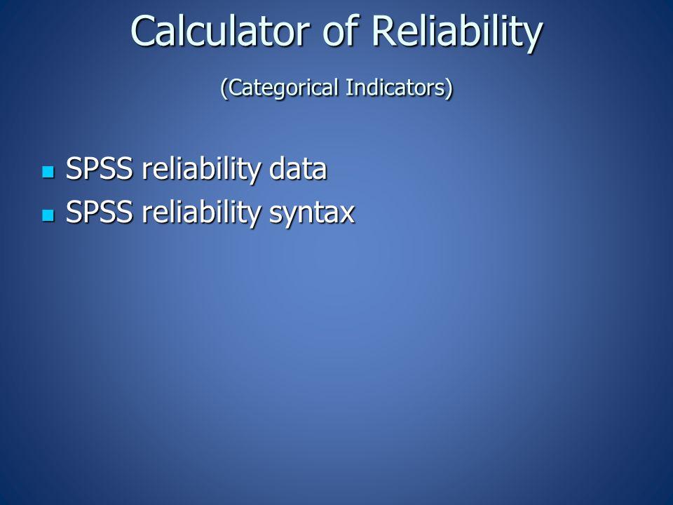 Calculator of Reliability (Categorical Indicators) Calculator of Reliability (Categorical Indicators) SPSS reliability data SPSS reliability data SPSS reliability syntax SPSS reliability syntax