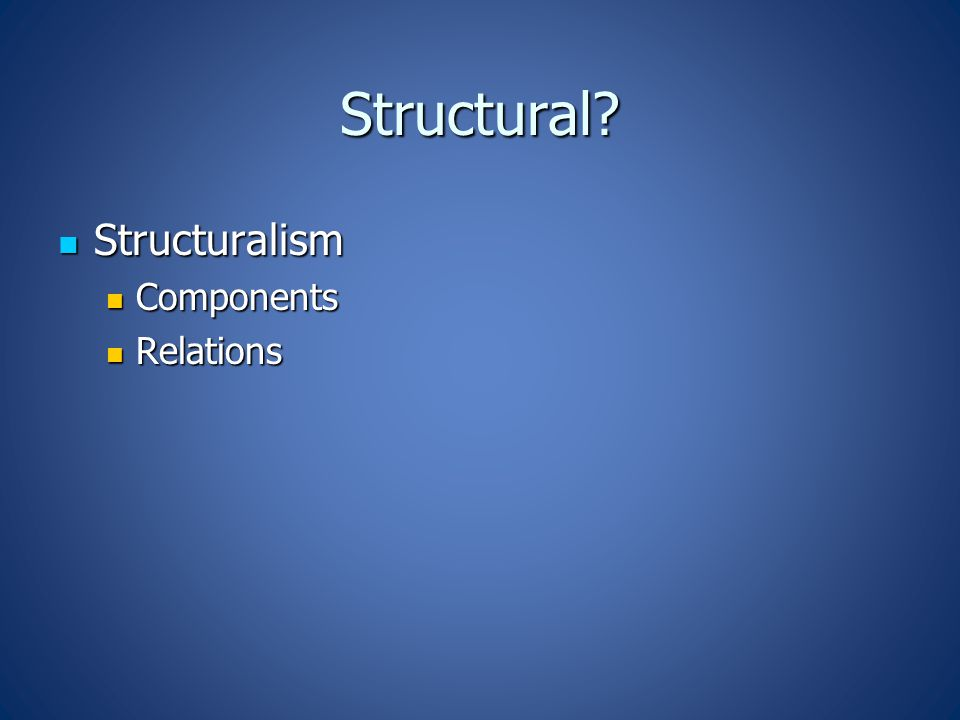 Structural Structuralism Structuralism Components Components Relations Relations