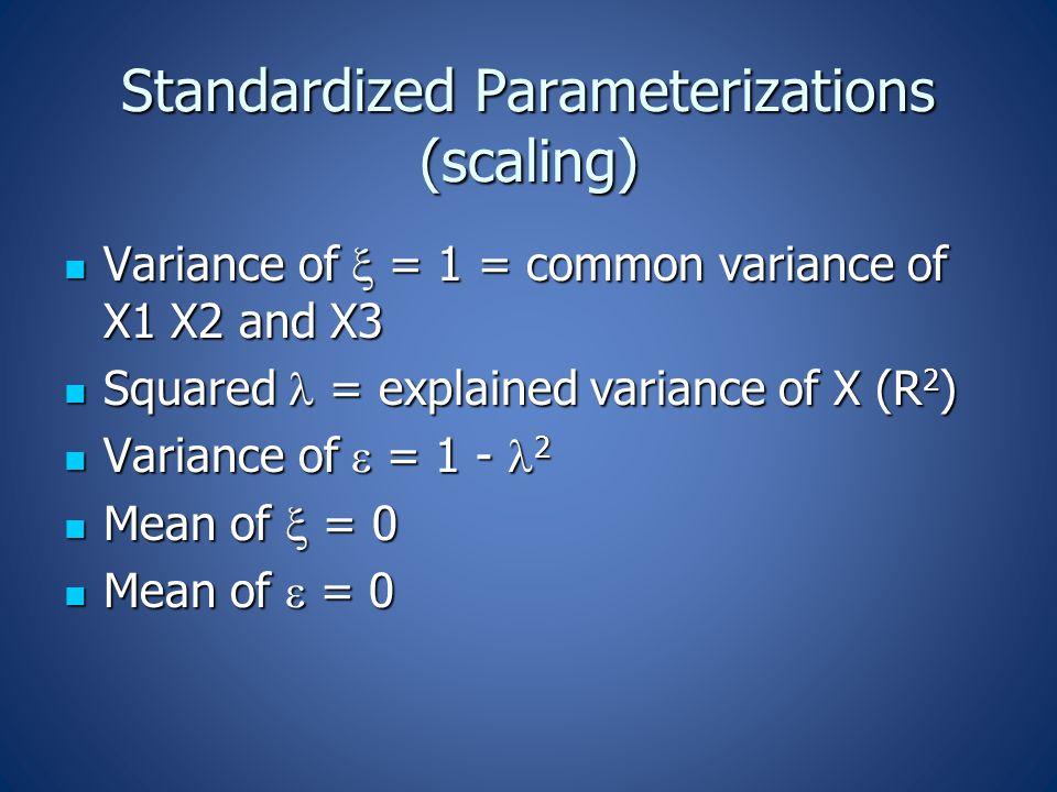 Standardized Parameterizations (scaling) Variance of  = 1 = common variance of X1 X2 and X3 Variance of  = 1 = common variance of X1 X2 and X3 Squared = explained variance of X (R 2 ) Squared = explained variance of X (R 2 ) Variance of  = 1 - 2 Variance of  = 1 - 2 Mean of  = 0 Mean of  = 0 Mean of  = 0 Mean of  = 0