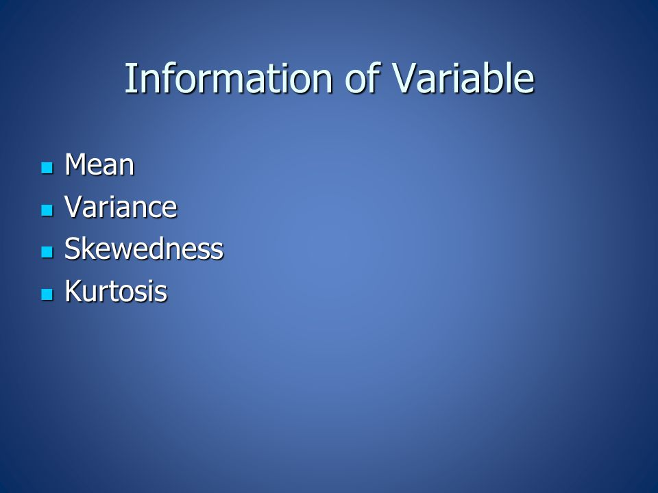 Information of Variable Mean Mean Variance Variance Skewedness Skewedness Kurtosis Kurtosis