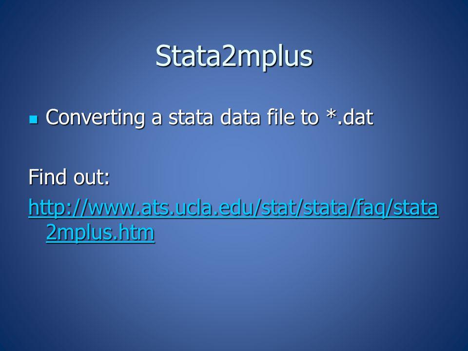 Stata2mplus Converting a stata data file to *.dat Converting a stata data file to *.dat Find out: http://www.ats.ucla.edu/stat/stata/faq/stata 2mplus.htm http://www.ats.ucla.edu/stat/stata/faq/stata 2mplus.htm