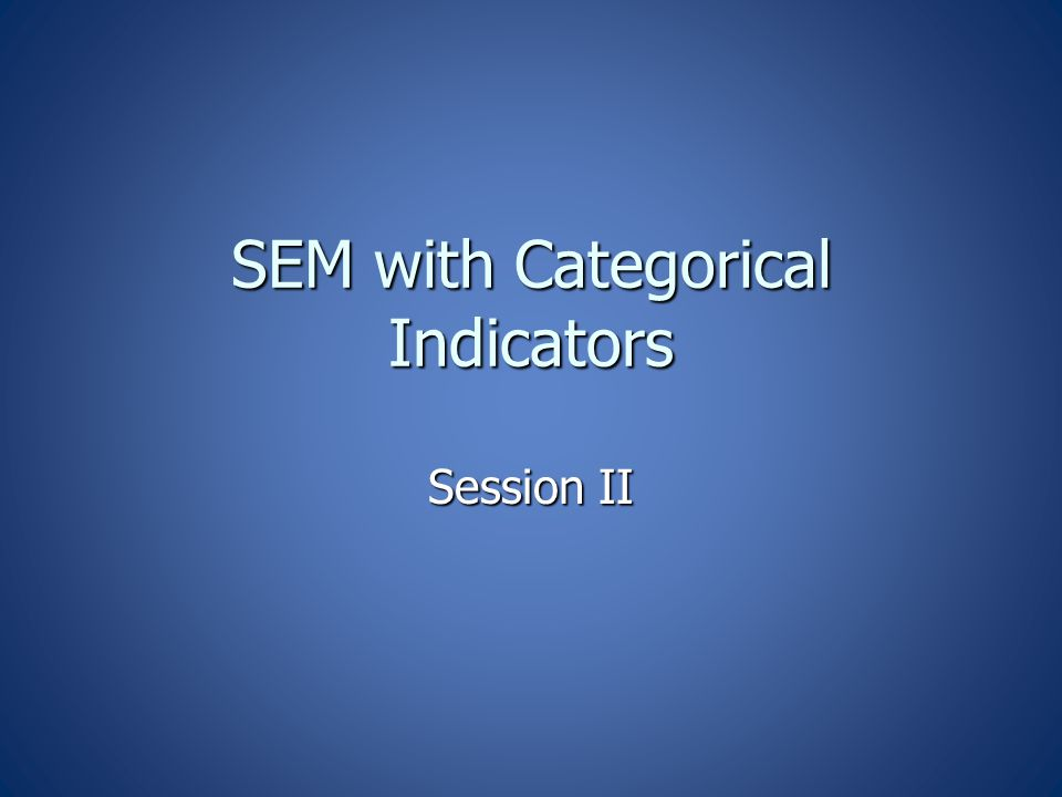 SEM with Categorical Indicators Session II
