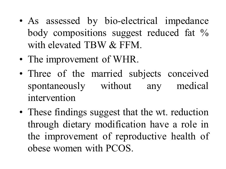 As assessed by bio-electrical impedance body compositions suggest reduced fat % with elevated TBW & FFM. The improvement of WHR. Three of the married