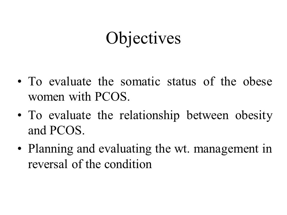 Objectives To evaluate the somatic status of the obese women with PCOS. To evaluate the relationship between obesity and PCOS. Planning and evaluating