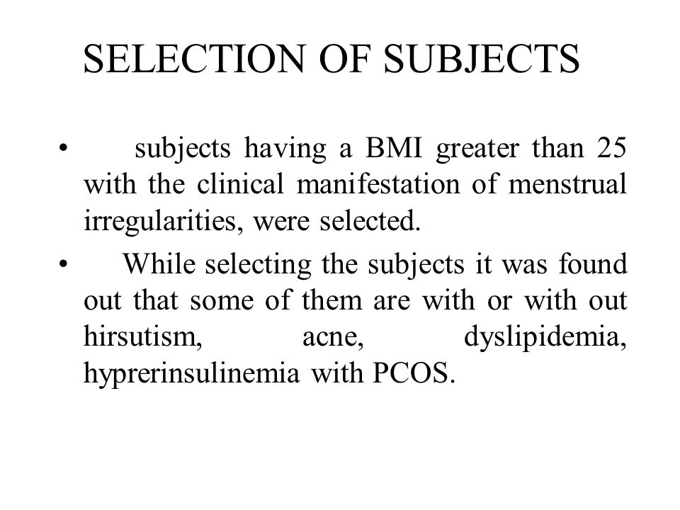 SELECTION OF SUBJECTS subjects having a BMI greater than 25 with the clinical manifestation of menstrual irregularities, were selected. While selectin