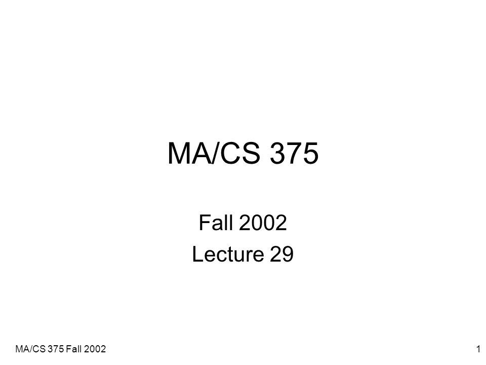 MA/CS 375 Fall 20021 MA/CS 375 Fall 2002 Lecture 29