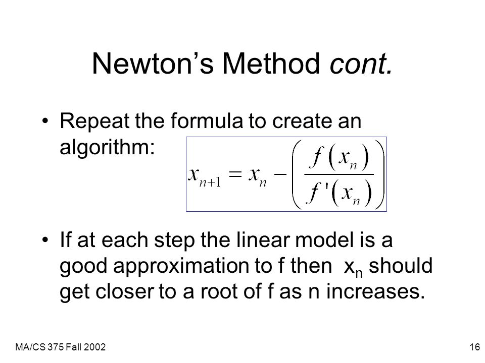 MA/CS 375 Fall 200216 Newton's Method cont.