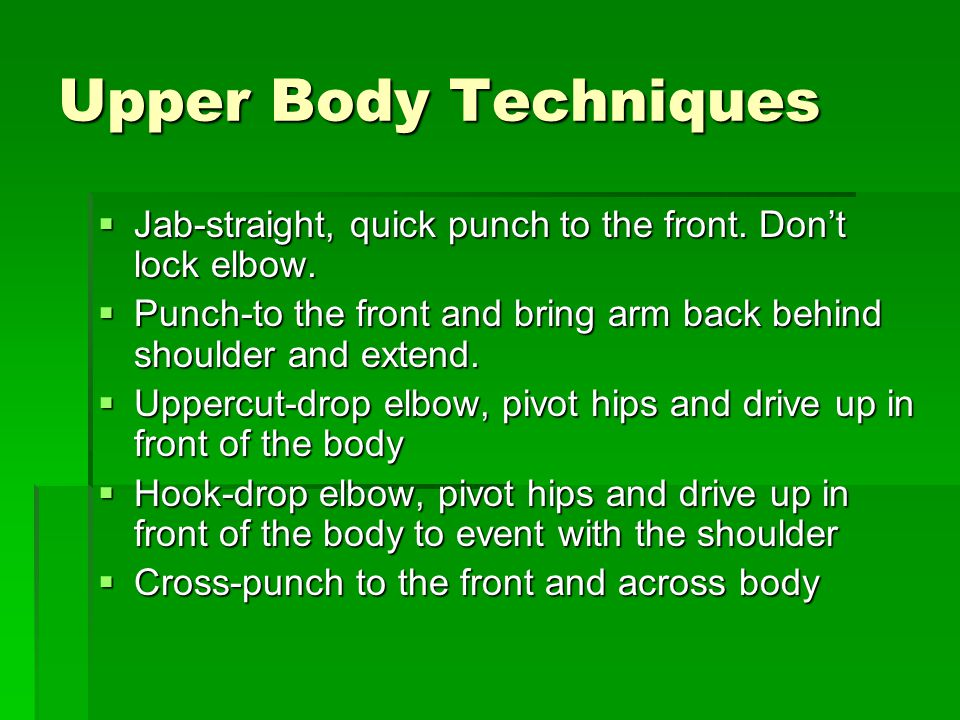Upper Body Techniques  Jab-straight, quick punch to the front.